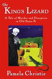 The King's Lizard: a tale of murder and deception in old Santa Fe, 1782 : a New Mexico mystery cover image