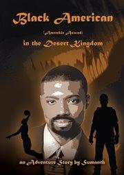 Black American (amreekie Aswad) in the Desert Kingdom, Vol. I