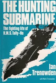 The hunting submarine: the fighting life of HMS Tally-Ho cover image