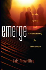 Emerge. Forsake Rejection and Misunderstanding for Empowerment cover image