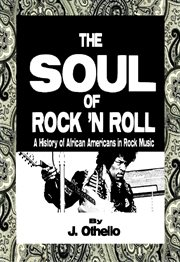The soul of rock 'n roll: a history of African Americans in rock music cover image