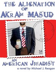 The alienation of akram masud...an american jihadist cover image
