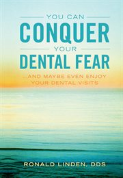 You Can Conquer your Dental Fear