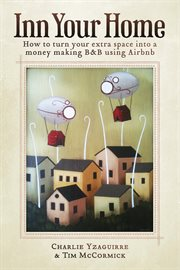 Inn your home. How To Turn Your Extra Space Into A Money Making B&B Using Airbnb cover image