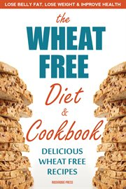 The Wheat Free Diet & Cookbook