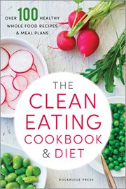 The clean eating cookbook & diet over 100 healthy whole food recipes & meal plans cover image
