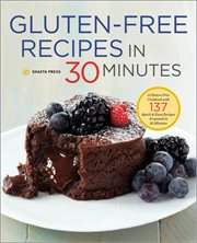 Gluten-free Recipes in 30 Minutes;a Gluten-free Cookbook With 137 Quick & Easy Recipes Prepared in 30 Minutes