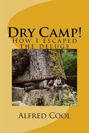 Dry camp!: how I survived the deluge cover image