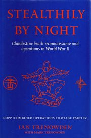 Stealthily by night - copp (combined operations pilotage parties). Clandestine Beach Reconnaissance And Operations In World War II cover image