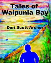 Tales of Waipunia Bay