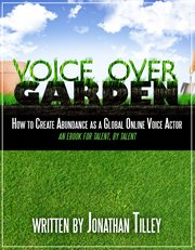 Voice over garden. How To Create Abundance As A Global Online Voice Actor cover image