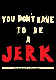 You Don't Have to Be A Jerk