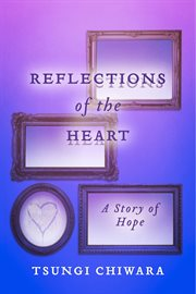 Reflections of the heart: a story of hope cover image