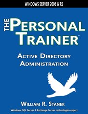 Active Directory Administration: the Personal Trainer for Windows Server 2008 and Windows Server 200