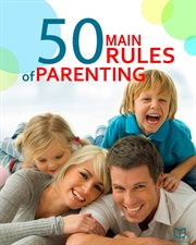 The 50 Main Rules of Parenting