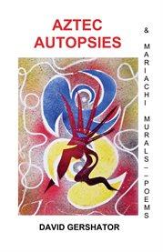 Aztec autopsies. & Mariachi Murals cover image
