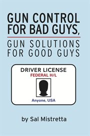 Gun Control for Bad Guys, Gun Solutions for Good Guys