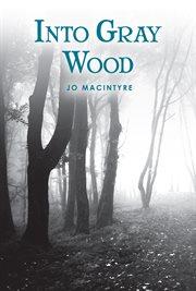 Into Gray Wood