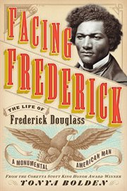 Facing Frederick : the Life of Frederick Douglass, a Monumental American Man cover image