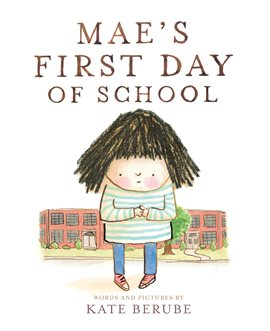 Mae's First Day of School by Kate Berube, picture of little girl standing in front of a school