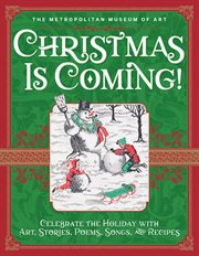 Christmas is coming! : celebrate the holiday with art, stories, poems, songs, and recipes cover image