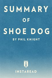 Summary of shoe dog. by Phil Knight cover image