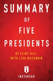 Summary of five presidents. by Clint Hill with Lisa McCubbin cover image