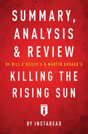 Summary, Analysis & Review of Bill O'reilly's and Martin Dugard's Killing the Rising Sun by Instarea