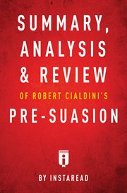 Summary, Analysis & Review of Robert Cialdini's Pre-suasion by Instaread