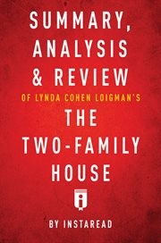 Summary, Analysis & Review of Lynda Cohen Loigman's the Two-family House by Instaread