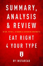 Summary, Analysis & Review of Peter J. D'adamo's Eat Right for your Type by Instaread