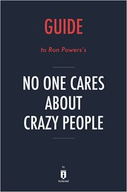 Guide To Ron Powers's No One Cares About Crazy People By Instaread