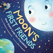 Moon's first friends : one giant leap for friendship cover image