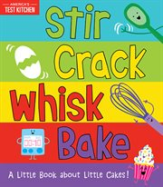 Stir crack whisk bake : a little book about cakes! cover image