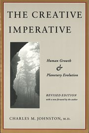 The creative imperative : a four-dimensional theory of human growth & planetary evolution cover image
