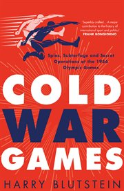 Cold war games : espionage, spies and secret operations at the 1956 Olympic games cover image