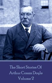 The Short Stories of Sir Arthur Conan Doyle, Volume 2