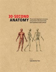 30-Second Anatomy the 50 most important structures and systems in the human body each explained in under half a minute cover image
