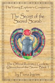 The Young Explorer's Companion to the Secret of the Sacred Scarab