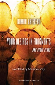 Your Desires in Fragments and Other Plays