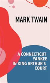 A Connecticut Yankee in King Arthur's court : a comedy in three acts based on Mark Twain's book of the same title cover image