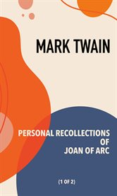 Personal recollections of Joan of Arc : volume 1 cover image