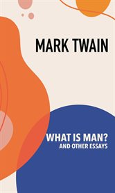 What is Man? and Other Essays cover image