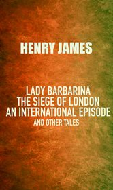 Lady barbarina: the siege of london; an international episode, and other tales cover image