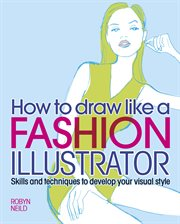How to draw like a fashion illustrator: skills and techniques to develop your visual style cover image