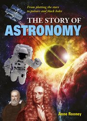 The story of astronomy : from plotting the stars to pulsars and black holes cover image