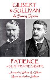 Gilbert & Sullivan's Patience, or Bunthorne's Bride