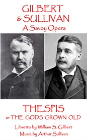 Gilbert & Sullivan's Thespis, or The Gods Grown Old