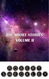 The Short Stories of Robert Sheckley, Volume Ii