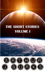 The Short Stories of Arthur J Burks, Volume I